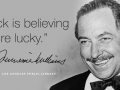"""Luck is believing you're lucky."" —Tennessee Williams"