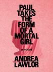Paul takes the form of a mortal girl : a novel