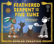 Feathered serpent and the five suns : a Mesoamerican creation myth