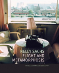Nelly Sachs, flight and metamorphosis : an illustrated biography