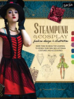 Steampunk & cosplay : fashion design & illustration