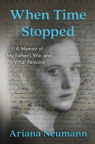 When time stopped : a memoir of my father's war and what remains /