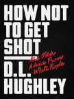How Not to Get Shot: And Other Advice From White People