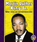 Martin Luther King Jr.: una vida de determinación