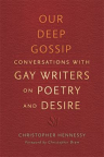 Our deep gossip : conversations with gay writers on poetry and desire
