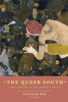The queer South : LGBTQ writers on the American South