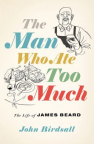 The man who ate too much : the life of James Beard