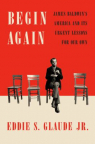 Begin again : James Baldwin's America and it's urgent lessons for our own