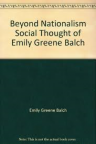 Beyond nationalism: the social thought of Emily Greene Balch. Edited by Mercedes M. Randall.