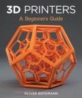 3d Printers : A Beginner's Guide