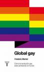 Global gay: cómo la revolución gay está cambiando el mundo