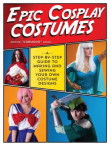 Epic cosplay costumes : a step-by-step guide to making and sewing your own costume designs