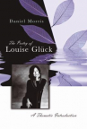 The poetry of Louise Glück : a thematic introduction
