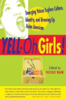 Yell-oh girls! : emerging voices explore culture, identity, and growing up Asian American