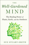The well-gardened mind : the restorative power of nature