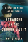 Stranger in the Shogun's city : a Japanese woman and her world