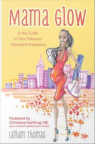 Mama glow : a guide to your fabulous abundant pregnancy
