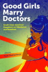 Good girls marry doctors : South Asian American daughters on obedience and rebellion