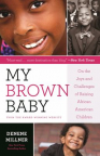 My Brown Baby : on the joys and challenges of raising African American children